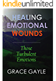 HEALING EMOTIONAL WOUNDS: Those Turbulent Emotions