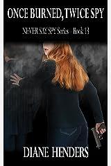 Once Burned, Twice Spy (The Never Say Spy series Book 13) Kindle Edition