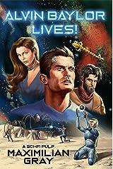 Alvin Baylor Lives!: A Sci-Fi Pulp Adventure Kindle Edition