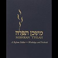 Mishkan T'filah: Weekdays and Festivals: A Reform Siddur