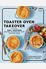 Toaster Oven Takeover: Easy and Delicious Recipes to Make in Your Toaster Oven Kindle Edition