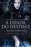 A Espada do Destino (THE WITCHER: A Saga do Bruxo Geralt de Rívia)
