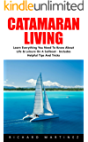 Catamaran Living: Learn Everything You Need To Know About Life & Leisure On A Sailboat - Includes Helpful Tips And Tricks (Sailing, Sailing Adventure, Cruising) (English Edition)