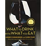 What to Drink with What You Eat: The Definitive Guide to Pairing Food with Wine, Beer, Spirits, Coffee, Tea - Even Water - Ba