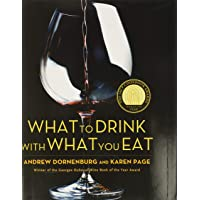 What to Drink with What to Eat: The Definitive Guide to Pairing Food with Wine, Beer, Spirits, Coffee, Tea - Even Water…
