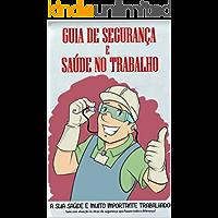 GUIA DE SEGURANÇA E SAÚDE NO TRABALHO (MEDICINA DO TRABALHO Livro 1)