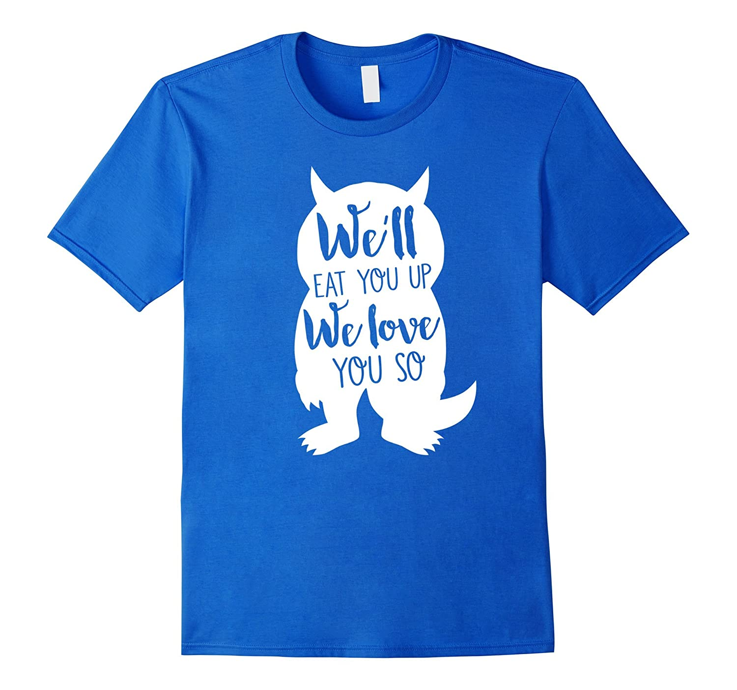 We'll Eat You Up We Love You So Shirt-ANZ