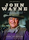 The Quotable John Wayne: The Grit and Wisdom of an