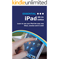 Essential iPad iOS 11 Edition: The Illustrated Guide to using your iPad (Computer Essentials)