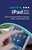 Essential iPad: iOS 11 Edition (Computer Essentials) (English Edition)
