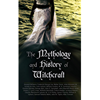 The Mythology and History of Witchcraft: 25 Books of Sorcery, Demonology & Supernatural: The Wonders of the Invisible World, Salem Witchcraft, Lives of ... Magic, Witch Stories… (English Edition)