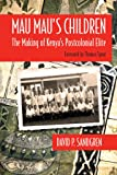 Mau Mau's Children: The Making of Kenya's Postcolonial Elite (Africa and the Diaspora: History, Politics, Culture)