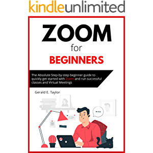 Zoom for beginners: The absolute step-by-step beginner guide to quickly get started with Zoom and run successful classes…