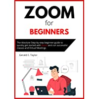 Zoom for beginners: The absolute step-by-step beginner guide to quickly get started...
