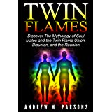 Twin Flames: Discover The Mythology of Soul Mates and the Twin Flame Union, Disunion, and the Reunion (Spiritual Partner, Kar