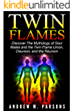Twin Flames: Discover The Mythology of Soul Mates and the Twin Flame Union, Disunion, and the Reunion (Spiritual Partner, Karmic Spirits)