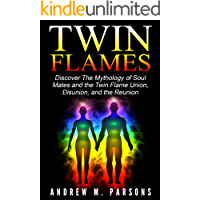 Twin Flames: Discover The Mythology of Soul Mates and the Twin Flame Union, Disunion, and the Reunion (Spiritual Partner…