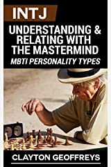 INTJ: Understanding & Relating with the Mastermind (MBTI Personality Types) Kindle Edition