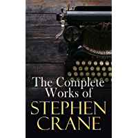 The Complete Works of Stephen Crane: Novels, Novellas, Short Stories & Poetry (English Edition)