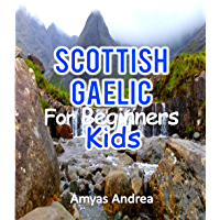 Scottish Gaelic  for Beginners Kids: A Beginner Scottish Gaelic Workbook, Scottish Gaelic for Kids First Words (Scottish Gaelic for Reading Knowledge) ... childrens book) (Scots_gaelic Edition)