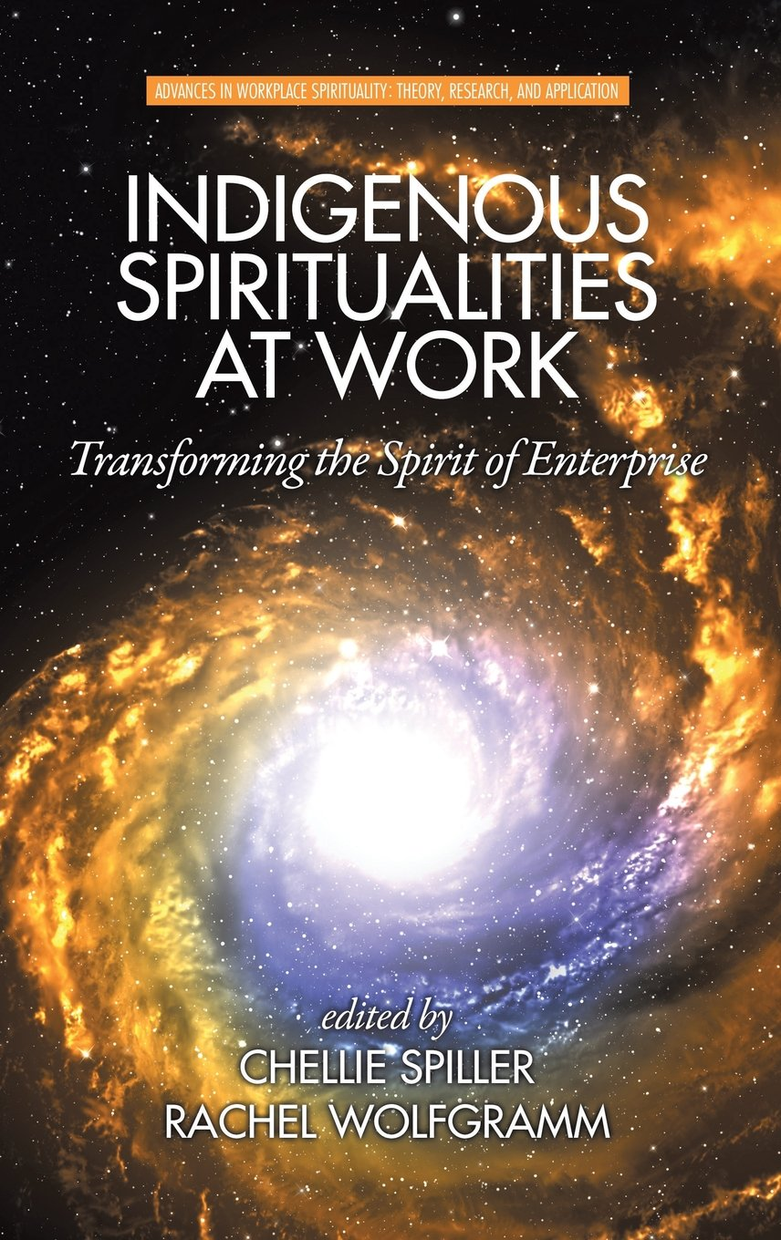 Read Online Indigenous Spiritualities at Work: Transforming the Spirit of Enterprise (HC) (Advances in Workplace Spirituality: Theory, Research and Application) pdf epub