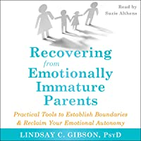Recovering from Emotionally Immature Parents: Practical Tools to Establish Boundaries and Reclaim Your Emotional Autonomy