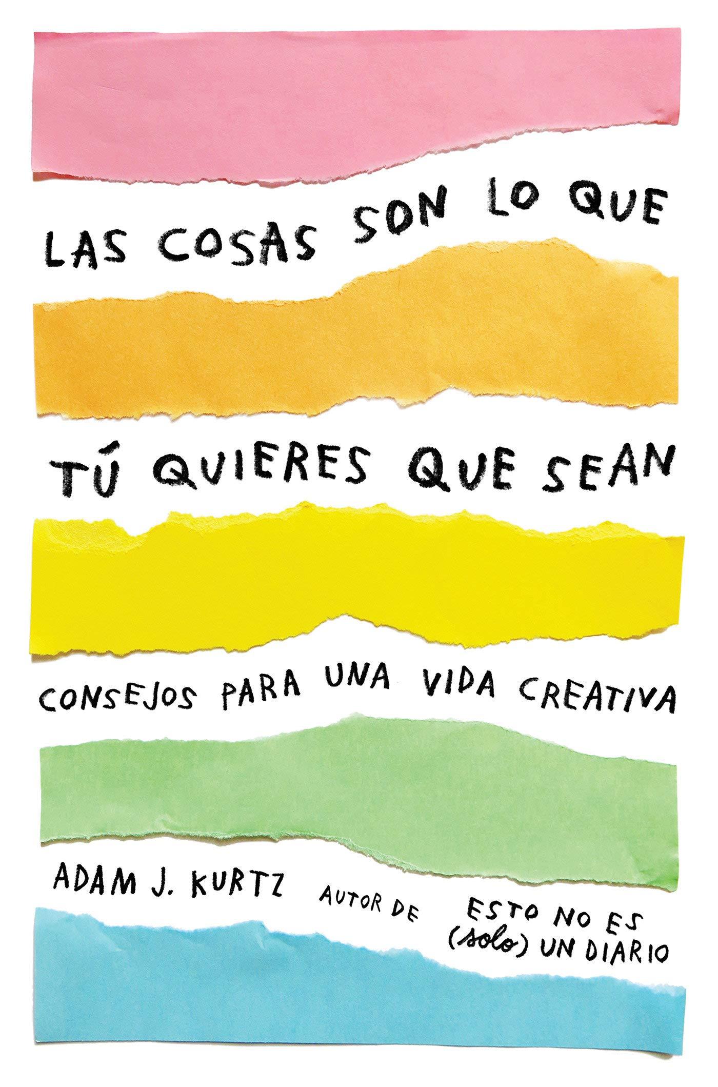 Las cosas son lo que tú quieres que sean: Consejos para una vida creativa  OBRAS DIVERSAS: Amazon.es: Adam J. Kurtz, Manuel Viciano Delibano;: Libros