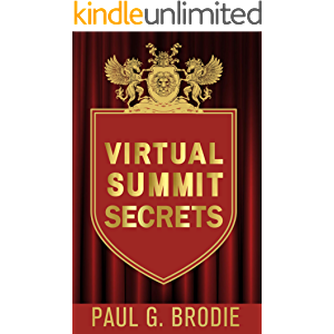 Virtual Summit Secrets: Simple Steps to Create Your Own Virtual Summit, Build Relationships, and Increase Authority