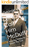 Let's Call Him McDuff: Kennedy's Man To Smash The CIA