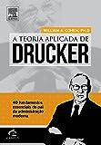 Teoria Aplicada de Drucker. 40 Fundamentos Essenciais do Pai da Administração Moderna