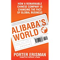 Alibaba's World: How a remarkable Chinese company is changing the face of global business