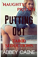 Putting Out: Naughty Priests Taboo Seductions Kindle Edition