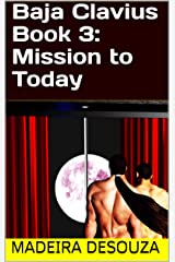 Baja Clavius Book 3: Mission to Today Kindle Edition