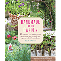 Handmade for the Garden: 75 Ingenious Ways to Enhance Your Outdoor Space with DIY Tools, Pots, Supports, Embellishments…