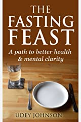 The Fasting Feast: A Way to Better Health & Mental Clarity Kindle Edition