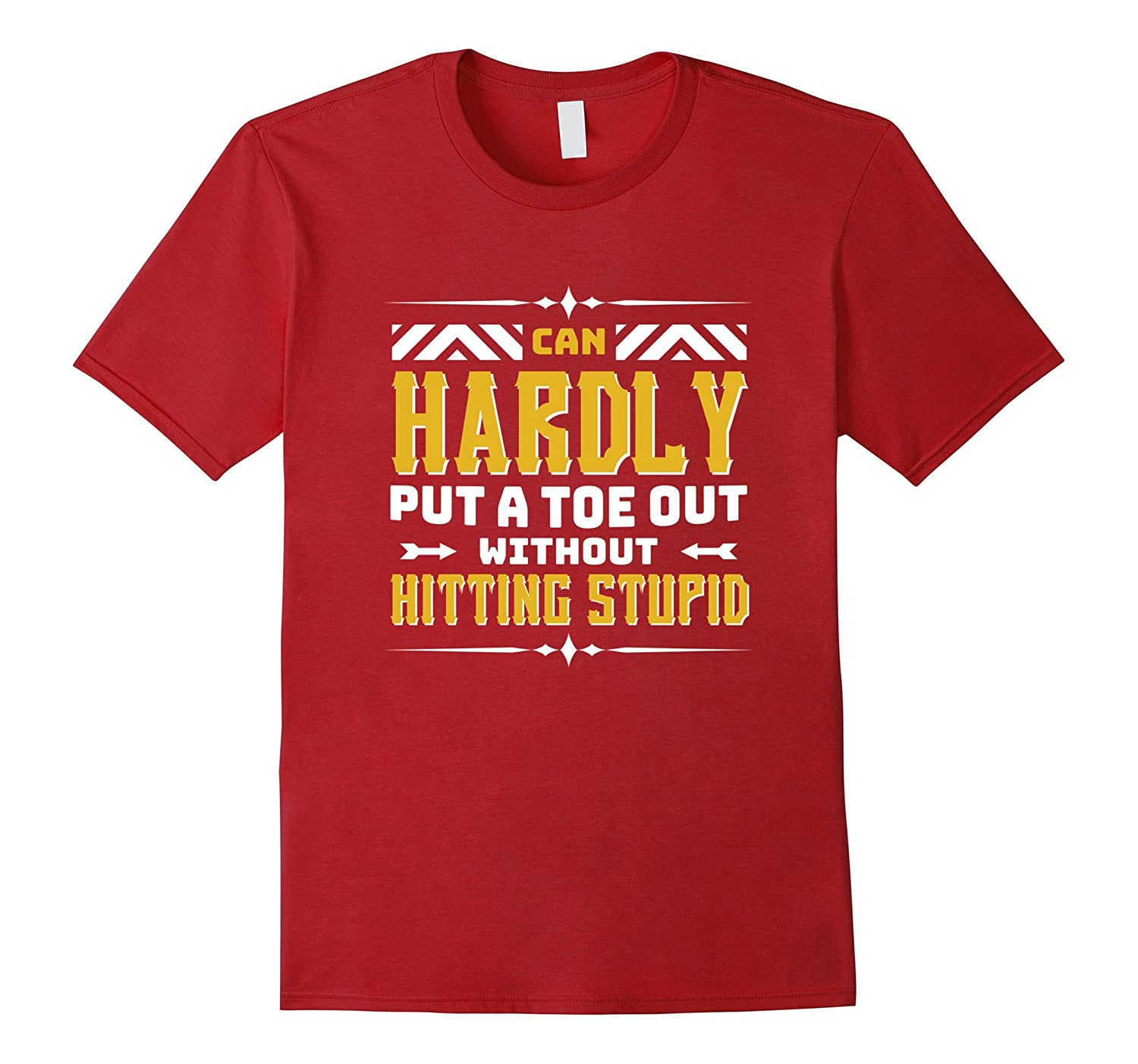 Amazon.com: Can Hardly Put A Toe Out Without Hitting Stupid T-Shirt: Clothing