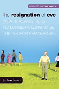 The Resignation of Eve: What If Adam's Rib Is No Longer Willing to Be the Church's Backbone?