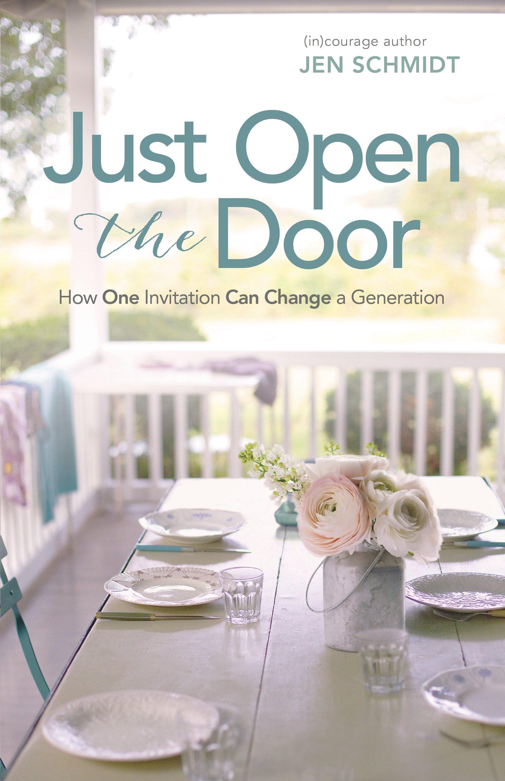 Just Open the Door How One Invitation Can Change a Generation Jen Schmidt (in)courage 9781433643071 Amazon.com Books  sc 1 st  Amazon.com & Just Open the Door: How One Invitation Can Change a Generation: Jen ...