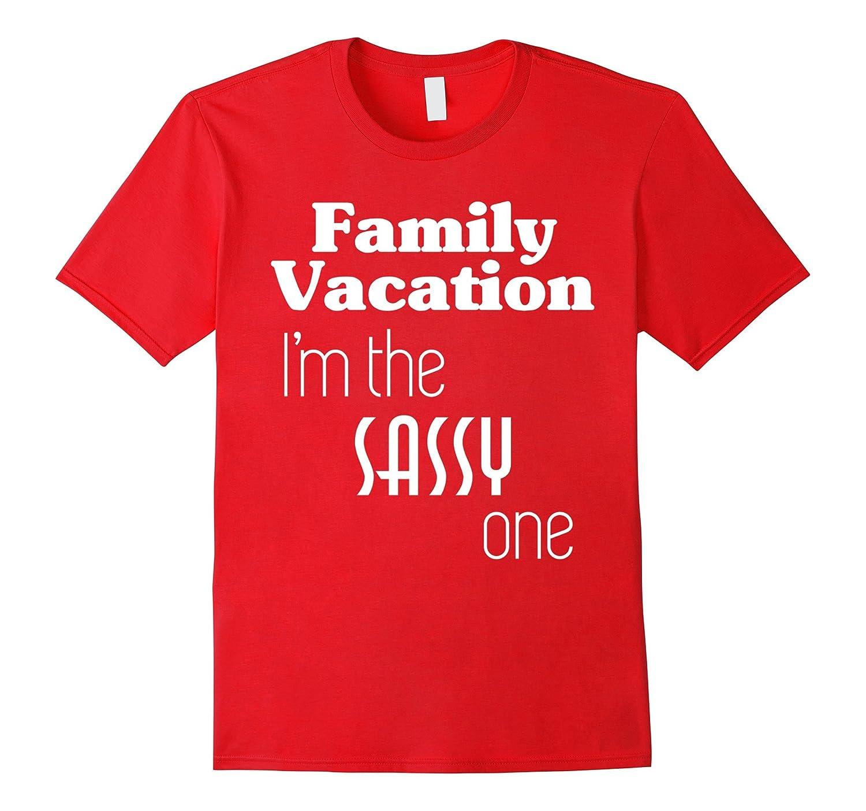Family Vacation T-Shirt Im The Sassy One-Vaci