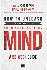 How to Unleash the Power of Your Subconscious Mind: A 52-week Guide Paperback
