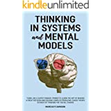 Thinking in Systems and Mental Models: Think Like a Super Thinker. Primer to Learn the Art of Making a Great Decision and Sol