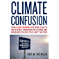 Climate Confusion: How Global Warming Hysteria Leads to Bad Science, Pandering Politicians and Misguided Policies That Hurt the Poor (English Edition)