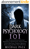 Dark Psychology 101: Learn The Secrets Of Covert Emotional Manipulation, Dark Persuasion, Undetected Mind Control, Mind Games, Deception, Hypnotism, Brainwashing ... Other Tricks Of The Trade (English Edition)