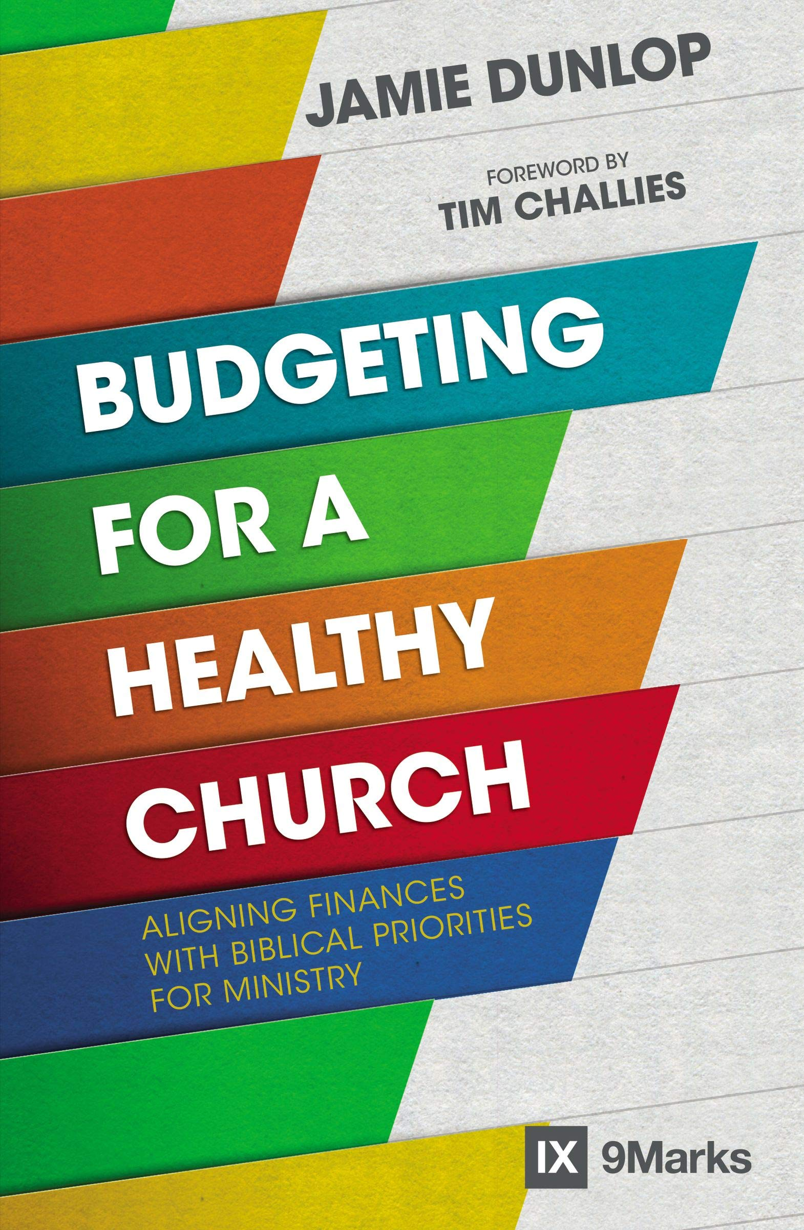 Budgeting For A Healthy Church Aligning Finances With Biblical Priorities For Ministry 9marks Dunlop Jamie Tim Challies 9780310093862 Amazon Com Books