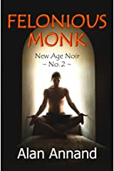 Felonious Monk (New Age Noir Book 2) Kindle Edition