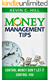 Money Management Tips: Control Money Don't Let It Control You (Budgeting your money, How to save money tips, Get out of debt fast, Live cheap, Debt free, Spend less)