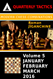 Modern Chess Combinations: January, February, March 2016 (Quarterly Chess Tactics Book 5)