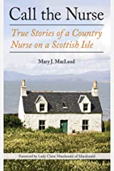 Call the Nurse: True Stories of a Country Nurse on a Scottish Isle (The Country Nurse Series, Book One) Kindle Edition