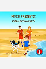 MOZZI PRESENTS: EVERY DAY'S A PARTY: Kids Rhymes on Happy Life, Family, Friends and Dogs (Kids rhyme series, Book 2) (VALUES FOR A GOOD LIFE SERIES) Kindle Edition