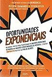 Oportunidades Exponenciais. Um Manual Prático Para Transformar os Maiores Problemas do Mundo nas Maiores Oportunidades de Negócios